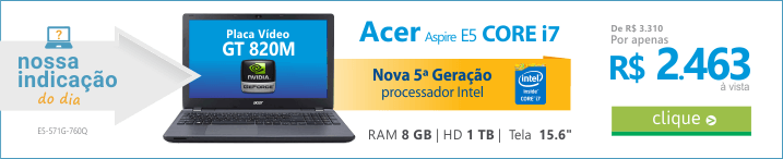 Recomendação do DIA de Notebook Acer Aspire E5 Intel Core i7 RAM 8GB 1TB Placa Geforce 820M