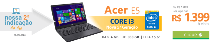 Recomendação do DIA de Notebook Acer Aspire E5-571-32EG. Core i3 4GB 500GB LED 15 magazine