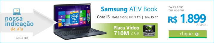 Recomendação do DIA de Notebook Samsung ATIV Book 2 270E5J-XD1 Core i5-4210U  8GB 1TB Placa Gráfica de 2GB LED 15.6
